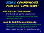step 6 communicate over the long haul