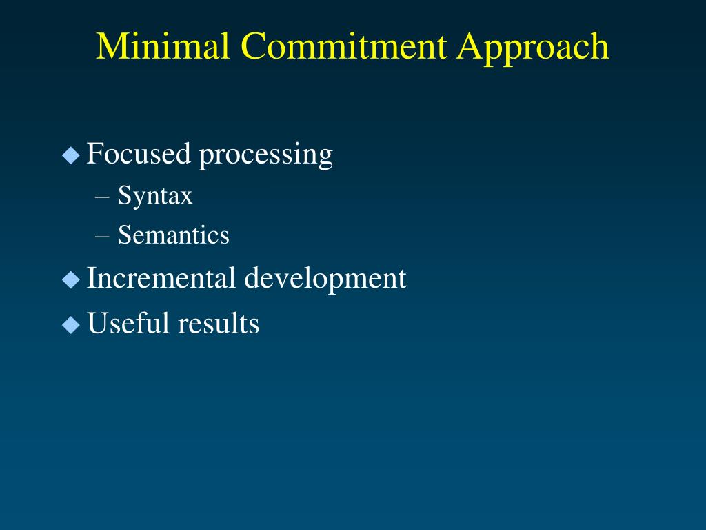 Minimal Commitment Approach