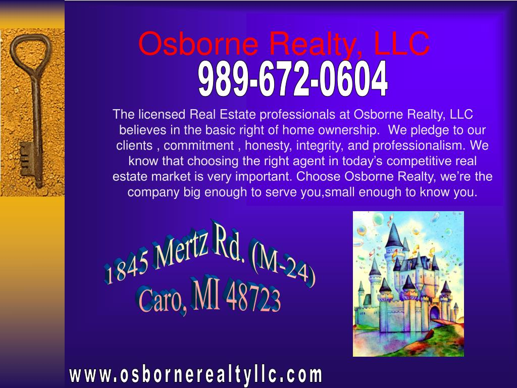 The licensed Real Estate professionals at Osborne Realty, LLC believes in the basic right of home ownership.  We pledge to our clients , commitment , honesty, integrity, and professionalism. We know that choosing the right agent in today's competitive real estate market is very important. Choose Osborne Realty, we're the company big enough to serve you,small enough to know you.