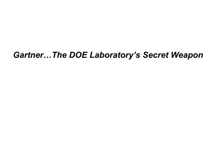 Gartner…The DOE Laboratory's Secret Weapon