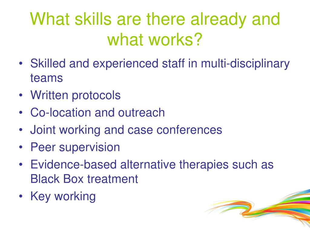 What skills are there already and what works?
