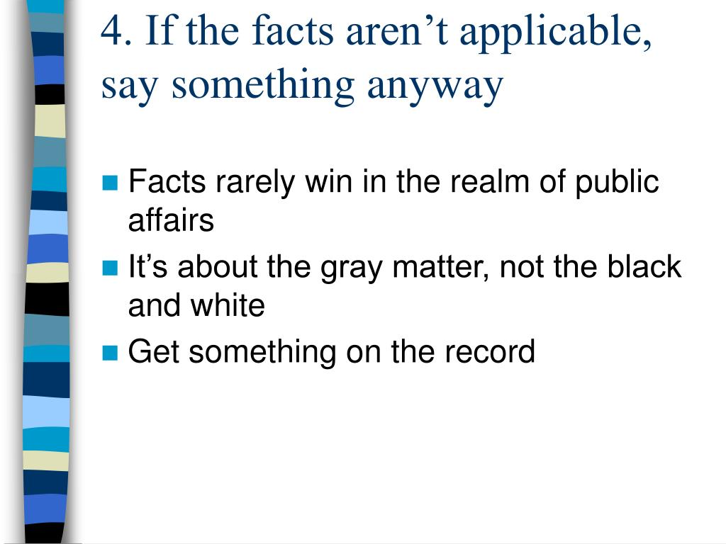 4. If the facts aren't applicable, say something anyway