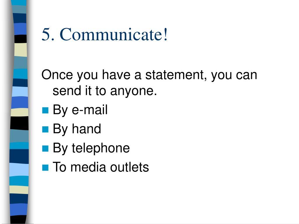 5. Communicate!