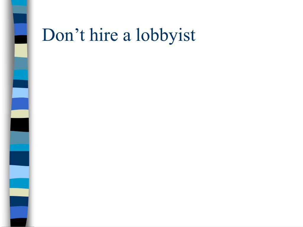 Don't hire a lobbyist
