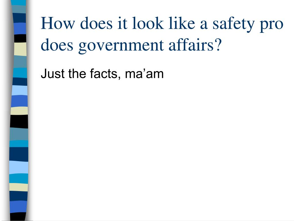 How does it look like a safety pro does government affairs?