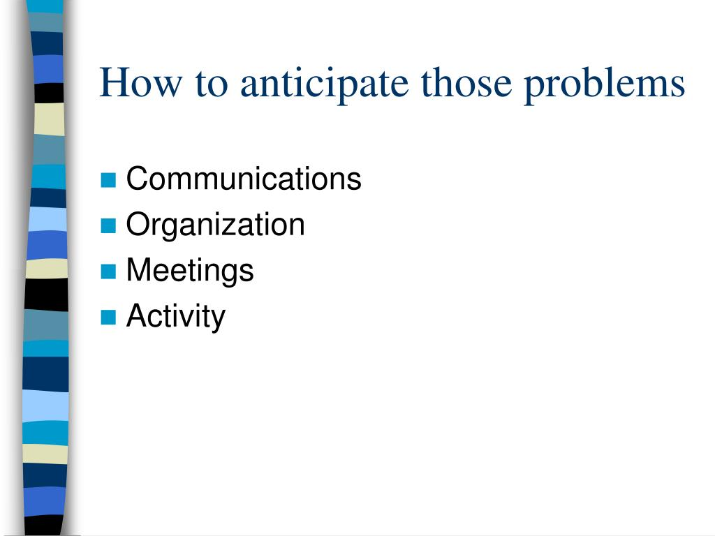 How to anticipate those problems