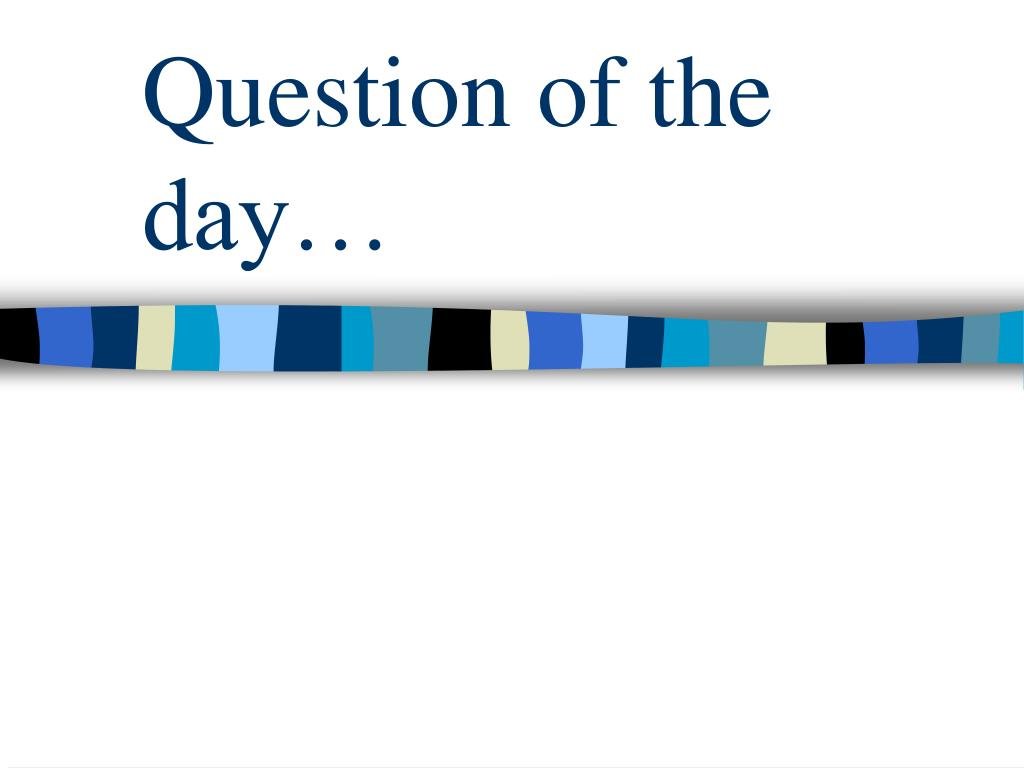 Question of the day…