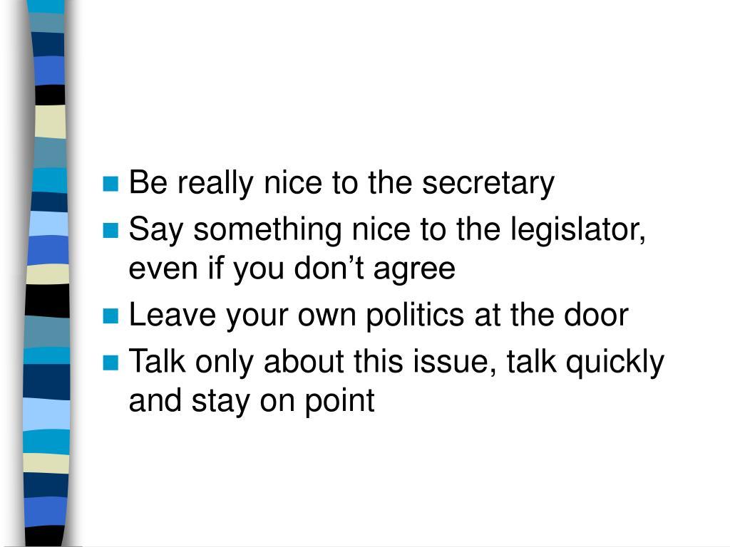 Be really nice to the secretary