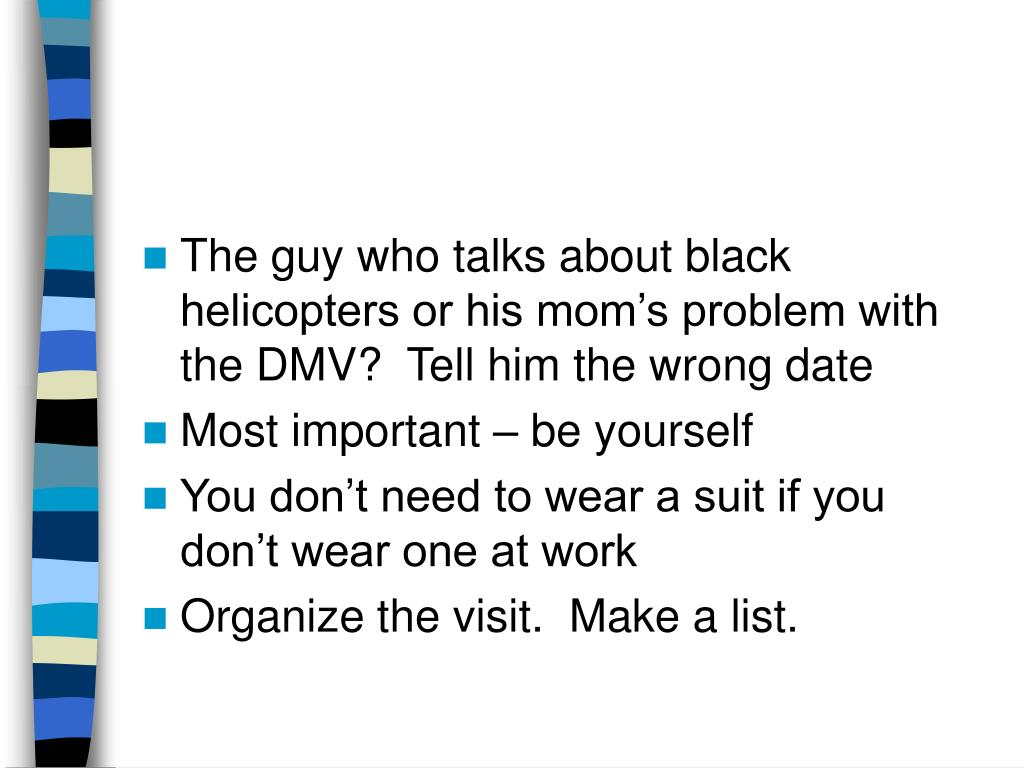 The guy who talks about black helicopters or his mom's problem with the DMV?  Tell him the wrong date