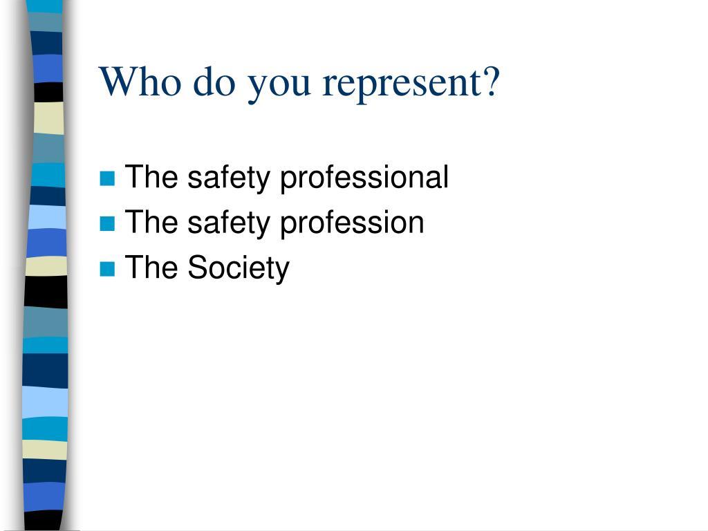 Who do you represent?