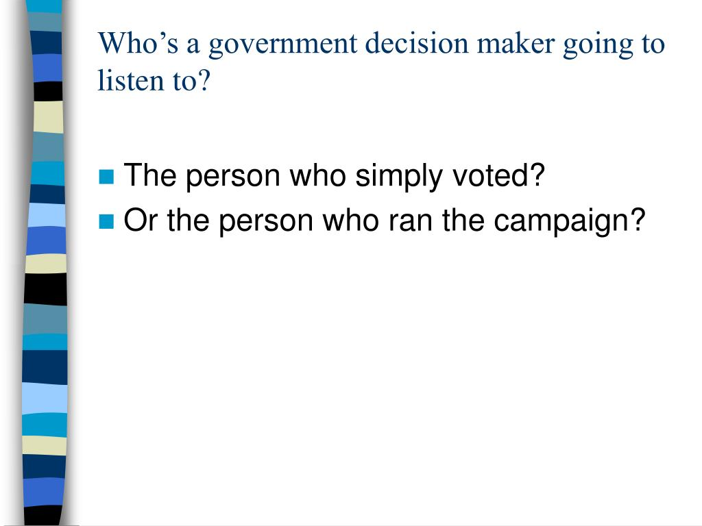 Who's a government decision maker going to listen to?