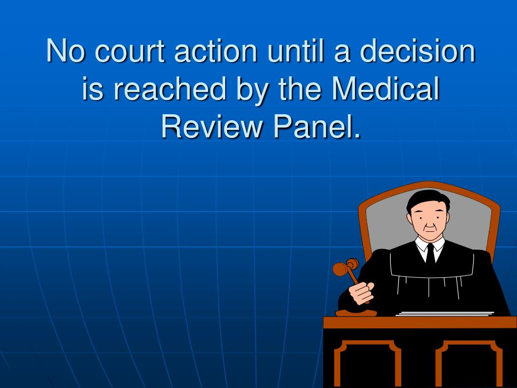 No court action until a decision is reached by the Medical Review Panel.