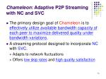 chameleon adaptive p2p streaming with nc and svc