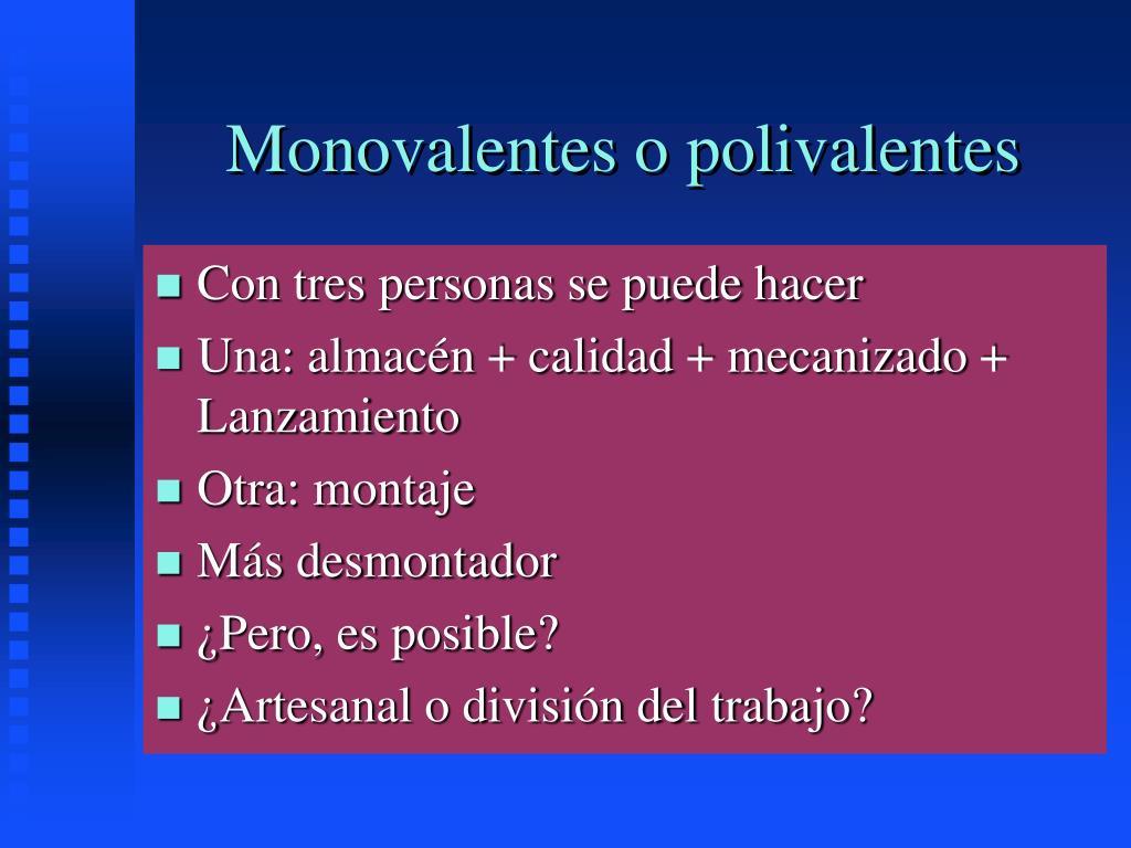 Monovalentes o polivalentes