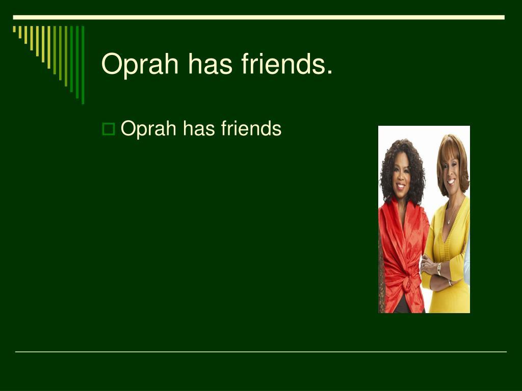 Oprah has friends.