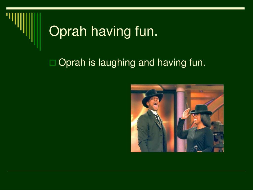 Oprah having fun.