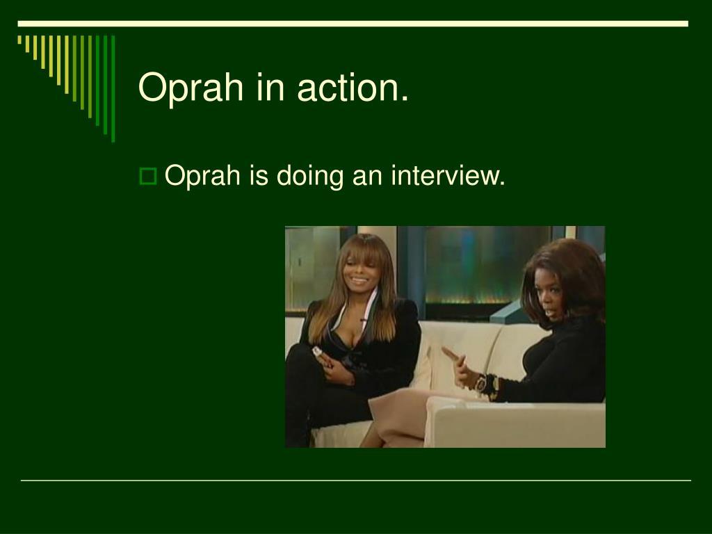 Oprah in action.
