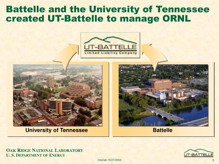 Battelle and the university of tennessee created ut battelle to manage ornl