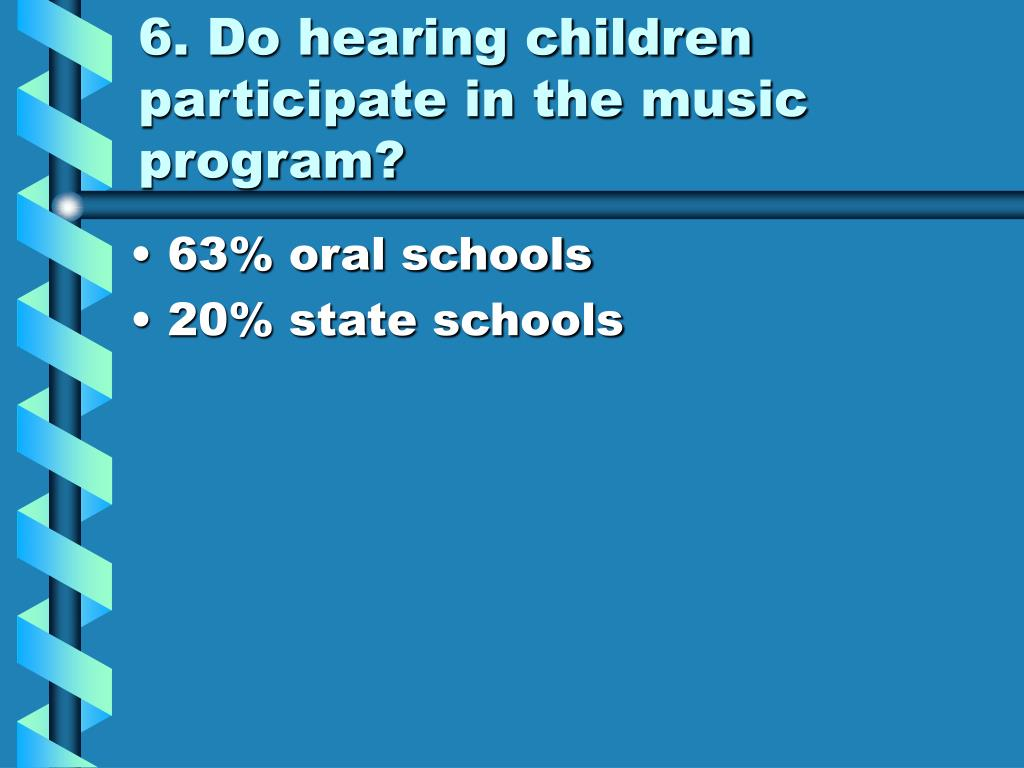 6. Do hearing children participate in the music program?