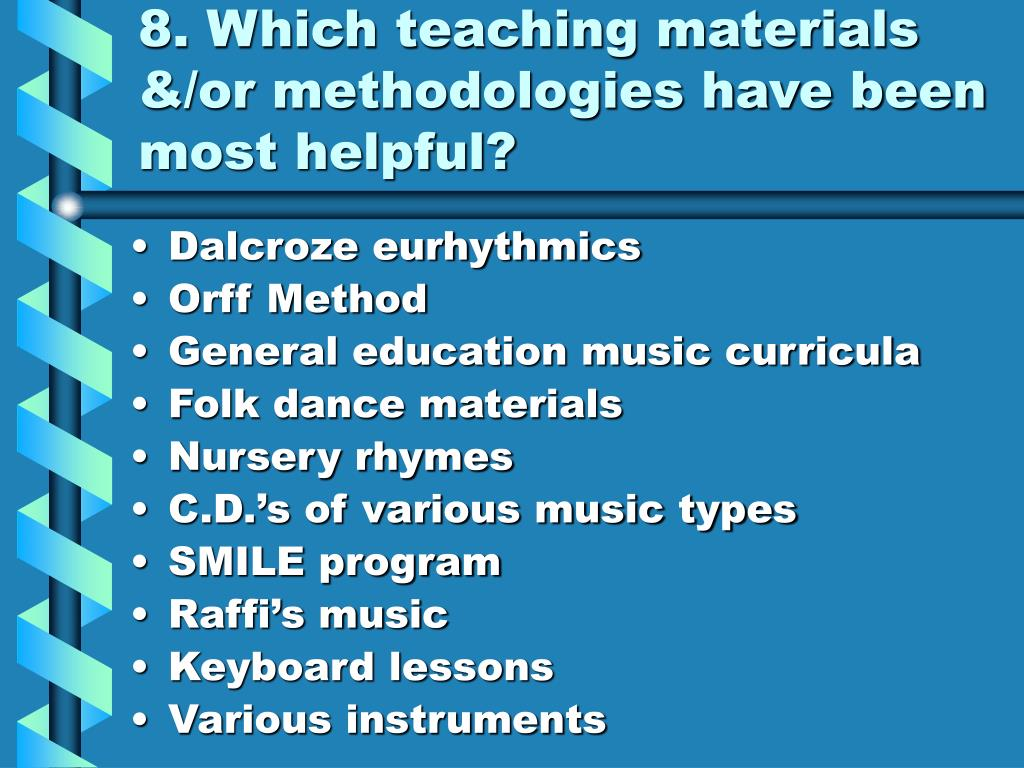 8. Which teaching materials &/or methodologies have been most helpful?
