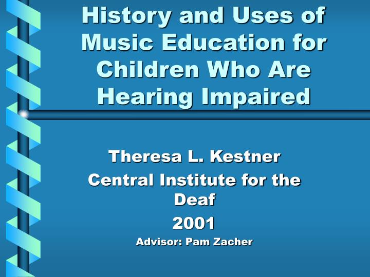 History and uses of music education for children who are hearing impaired