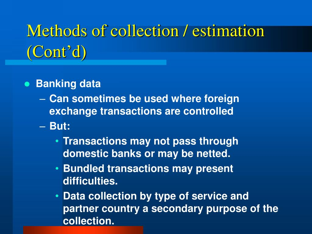 Methods of collection / estimation (Cont'd)