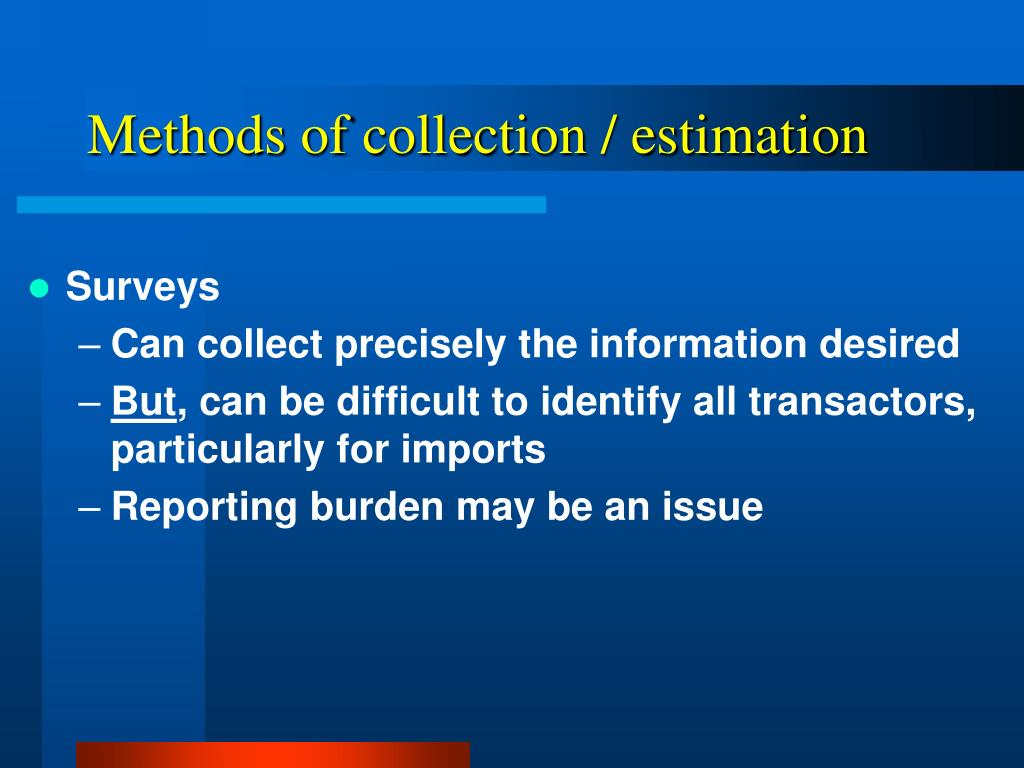 Methods of collection / estimation