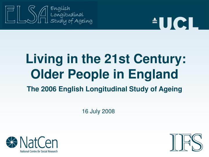 Living in the 21st century older people in england the 2006 english longitudinal study of ageing