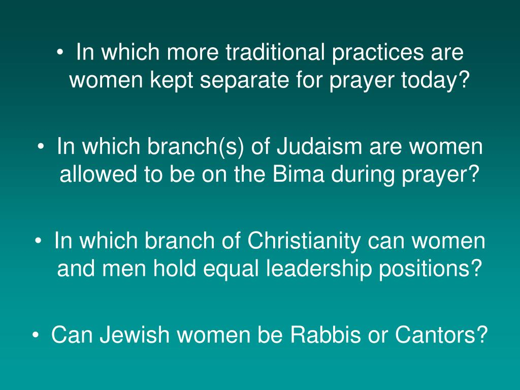 In which more traditional practices are women kept separate for prayer today?