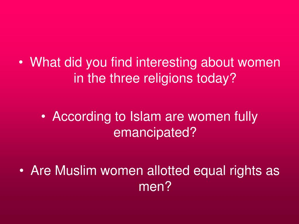 What did you find interesting about women in the three religions today?