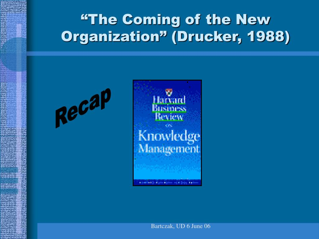 """The Coming of the New Organization"" (Drucker, 1988)"