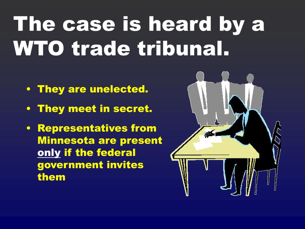 The case is heard by a WTO trade tribunal.