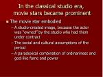 in the classical studio era movie stars became prominent