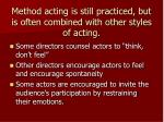method acting is still practiced but is often combined with other styles of acting