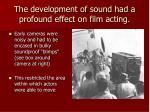 the development of sound had a profound effect on film acting