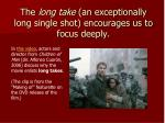 the long take an exceptionally long single shot encourages us to focus deeply