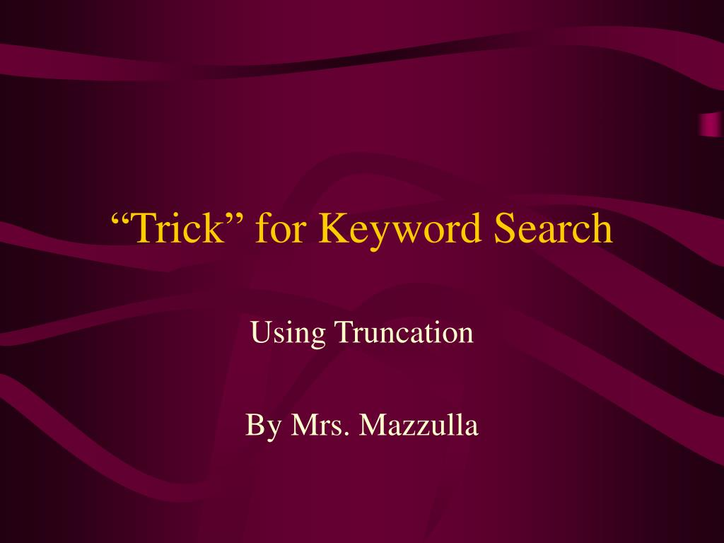 trick for keyword search l.