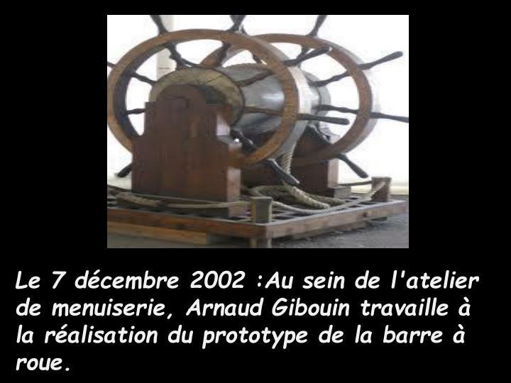 Le 7 décembre 2002 :Au sein de l'atelier de menuiserie, Arnaud