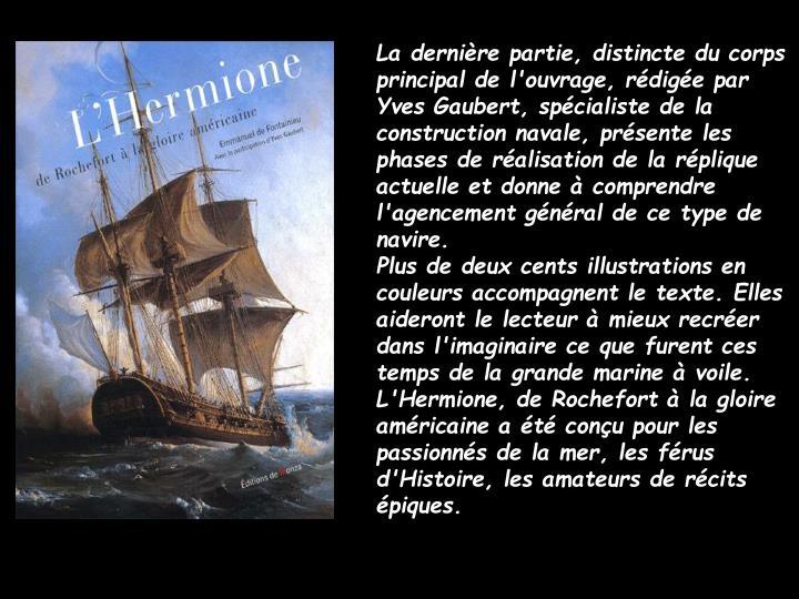 La dernière partie, distincte du corps principal de l'ouvrage, rédigée par Yves Gaubert, spécialiste de la construction navale, présente les phases de réalisation de la réplique actuelle et donne à comprendre l'agencement général de ce type de navire.