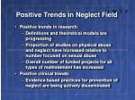 positive trends in neglect field