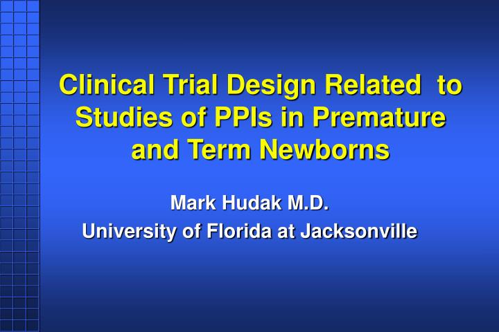 Clinical trial design related to studies of ppis in premature and term newborns