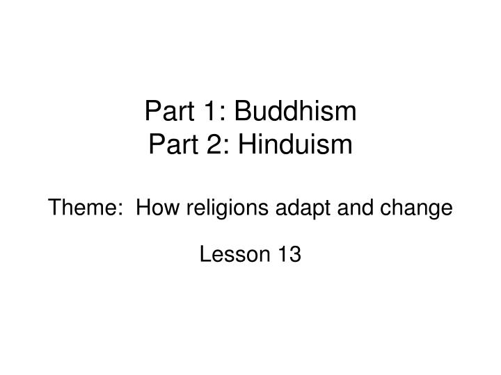 Part 1 buddhism part 2 hinduism theme how religions adapt and change