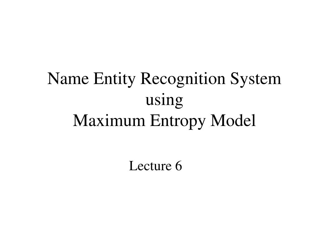 name entity recognition system using maximum entropy model l.