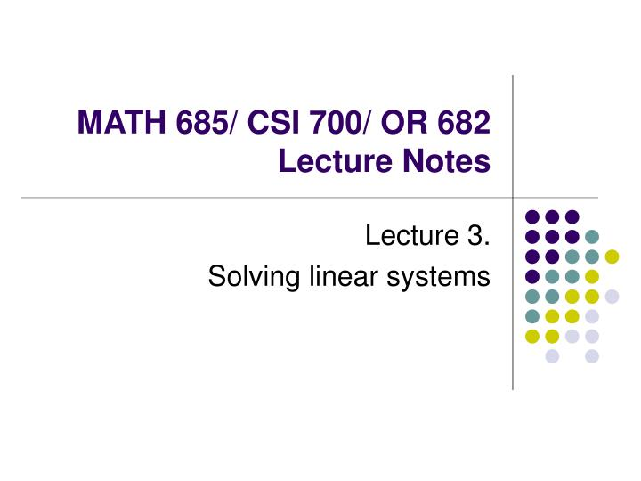Math 685 csi 700 or 682 lecture notes