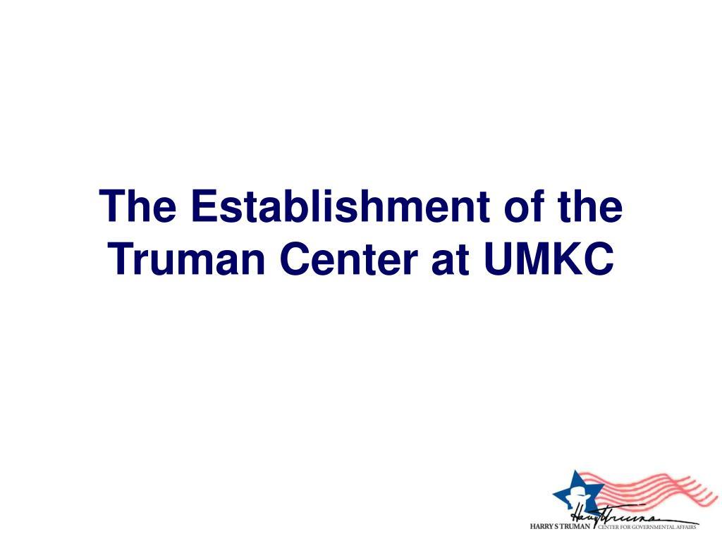 The Establishment of the Truman Center at UMKC