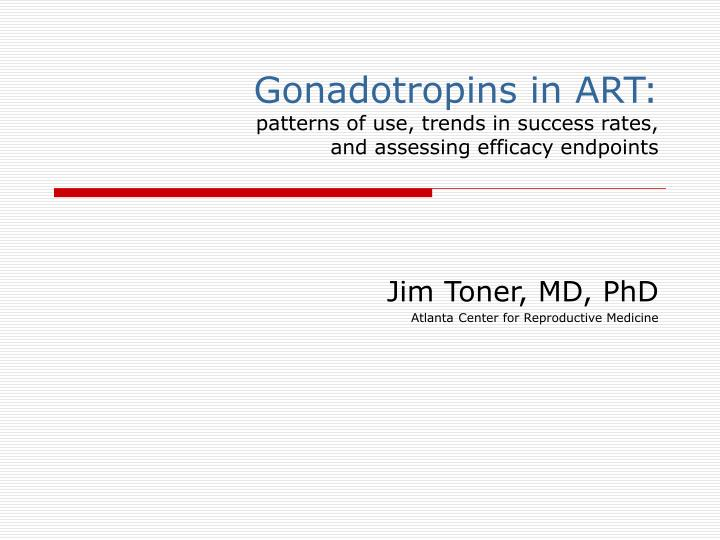 Gonadotropins in art patterns of use trends in success rates and assessing efficacy endpoints