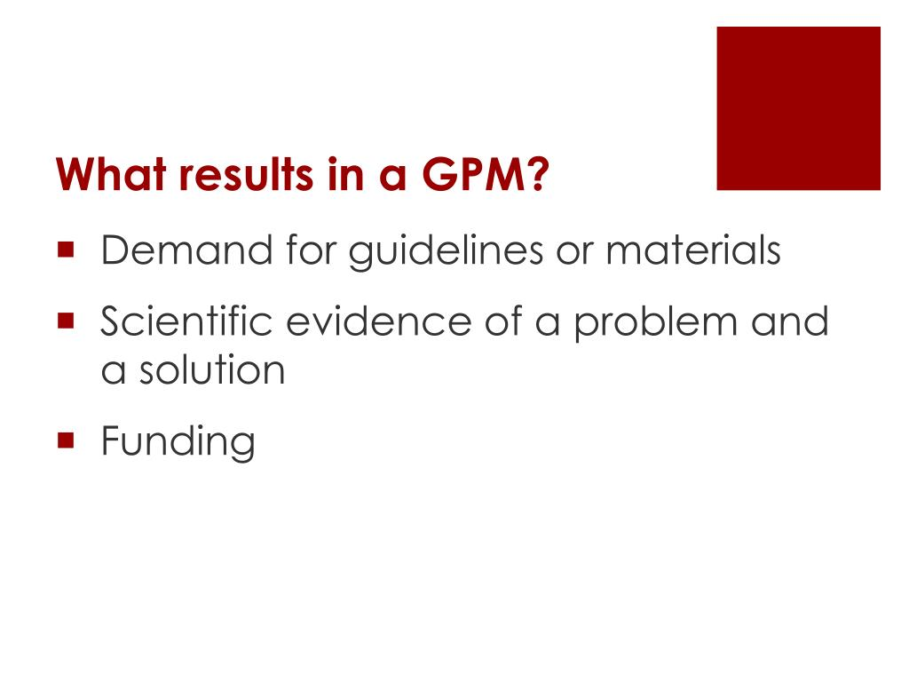 What results in a GPM?