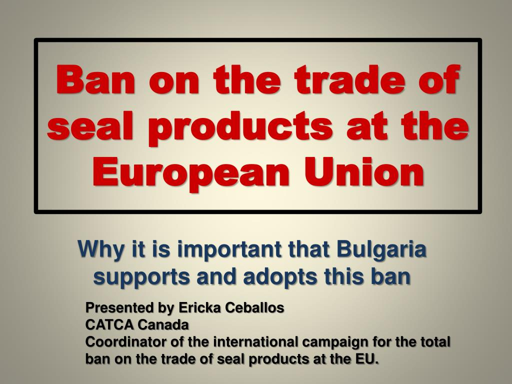 ban on the trade of seal products at the european union l.