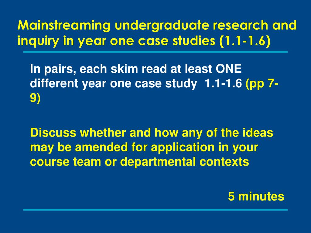 Mainstreaming undergraduate research and inquiry in year one case studies (1.1-1.6)