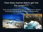 how does marine debris get into the ocean